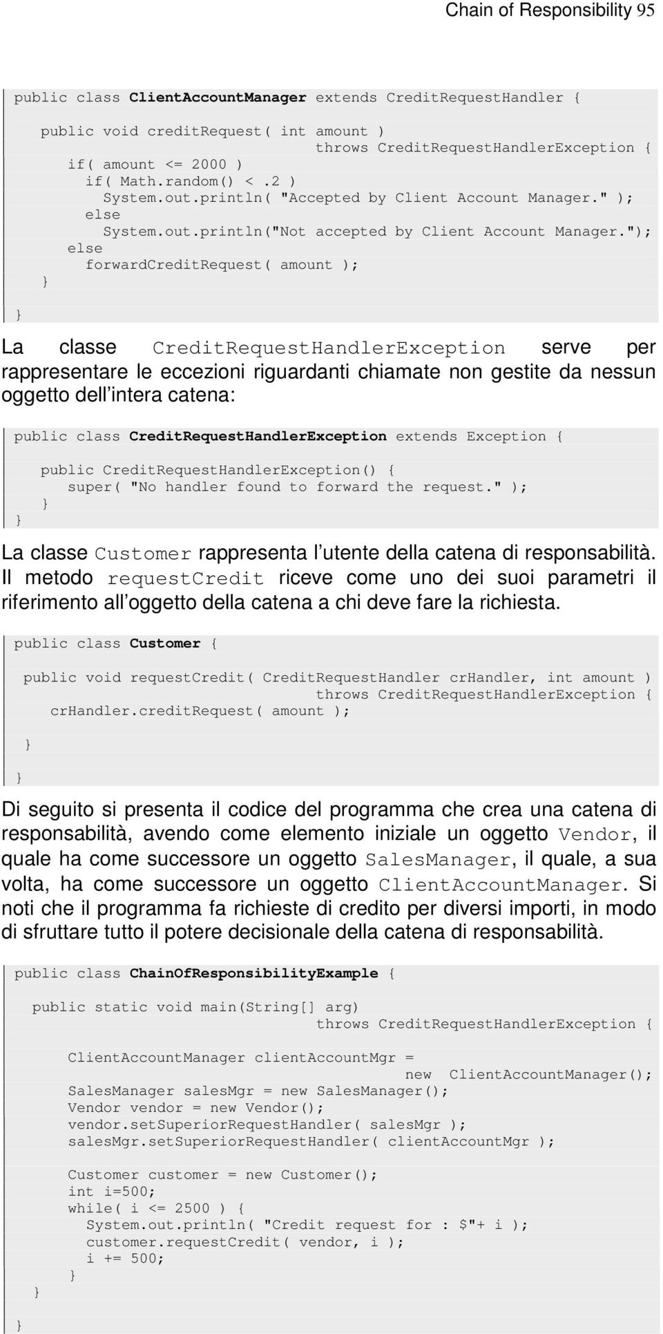 """); La classe CreditRequestHandlerException serve per rappresentare le eccezioni riguardanti chiame non gestite da nessun oggetto dell intera cena: public class CreditRequestHandlerException extends"