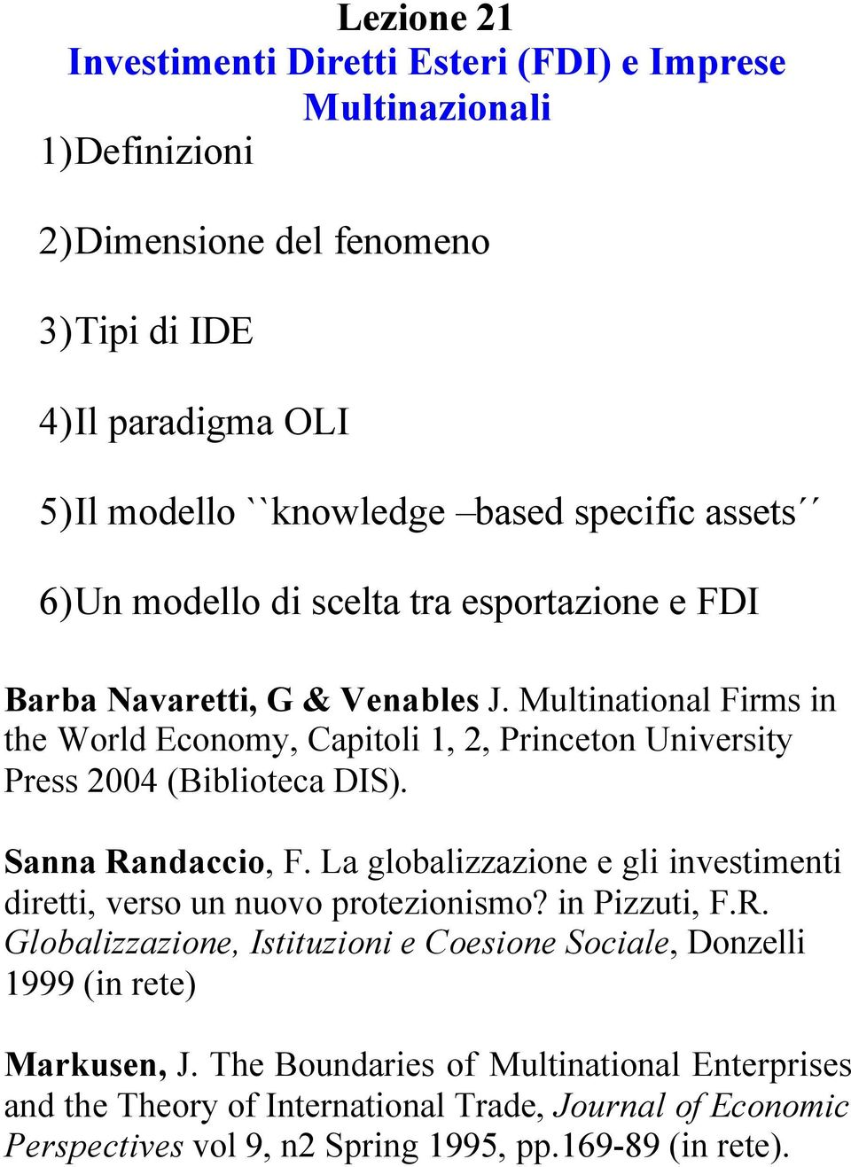 Multintionl Firms in the World Eonomy, Cpitoli 1,, Prineton University Press 004 Biliote DIS. Snn Rndio, F.