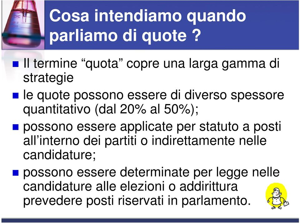 quantitativo (dal 20% al 50%); possono essere applicate per statuto a posti all interno dei partiti