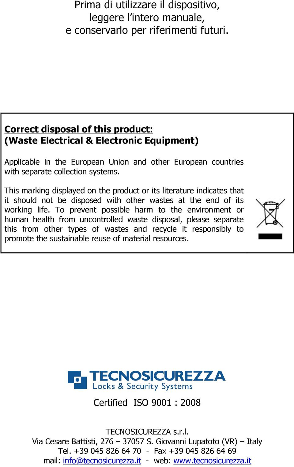This marking displayed on the product or its literature indicates that it should not be disposed with other wastes at the end of its working life.