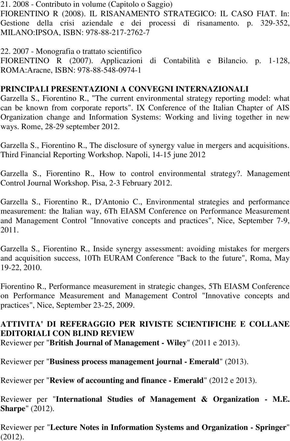 ", Fiorentino R., ""The current environmental strategy reporting model: what can be known from corporate reports""."