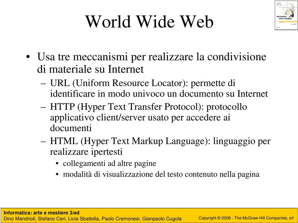 protocollo applicativo client/server usato per accedere ai documenti HTML (Hyper Text Markup Language):