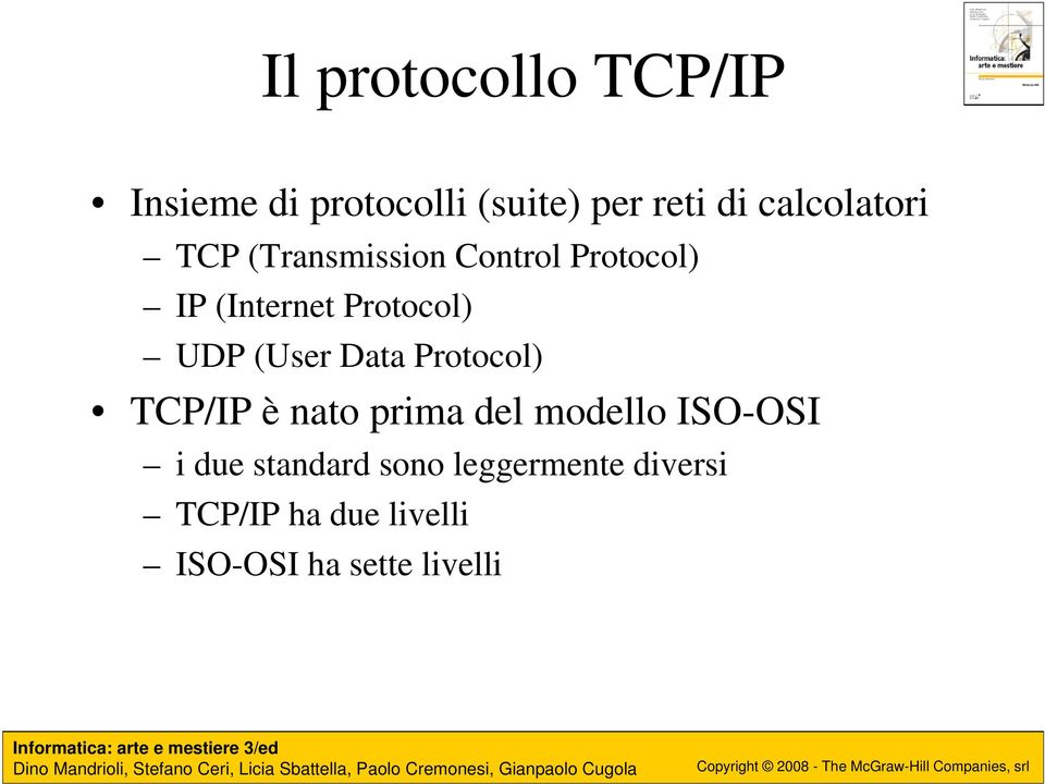 UDP (User Data Protocol) TCP/IP è nato prima del modello ISO-OSI i due
