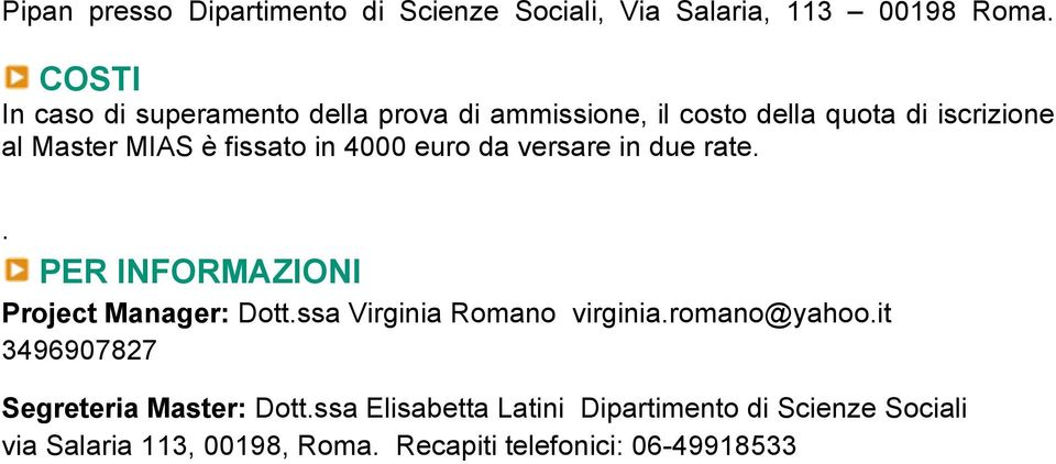 in 4000 euro da versare in due rate.. PER INFORMAZIONI Project Manager: Dott.ssa Virginia Romano virginia.