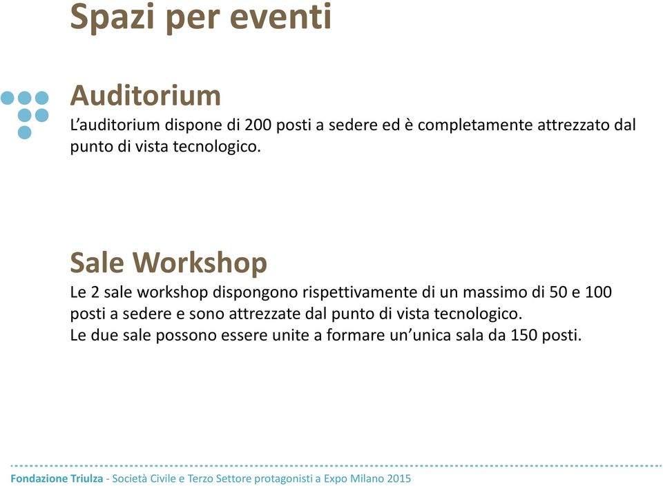 Sale Workshop Le 2 sale workshop dispongono rispettivamente di un massimo di 50 e 100