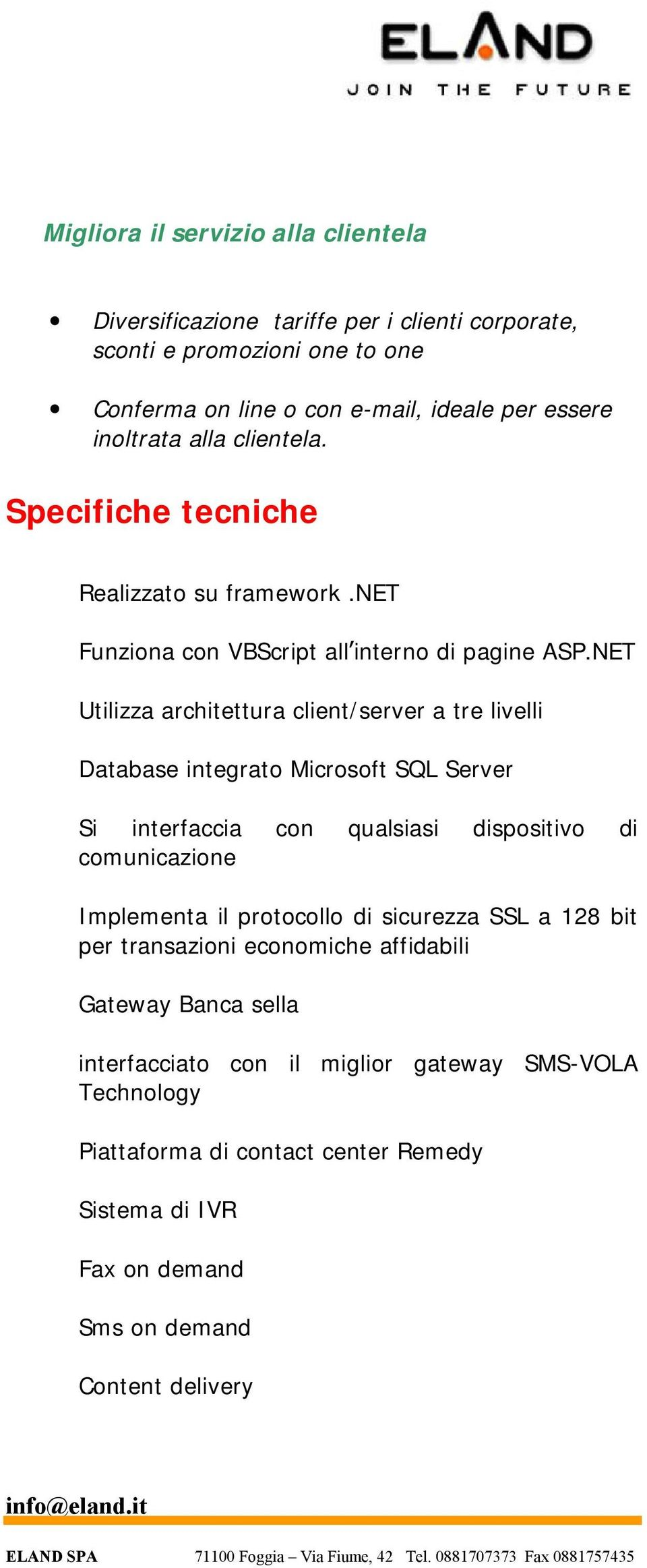 NET Utilizza architettura client/server a tre livelli Database integrato Microsoft SQL Server Si interfaccia con qualsiasi dispositivo di comunicazione Implementa il
