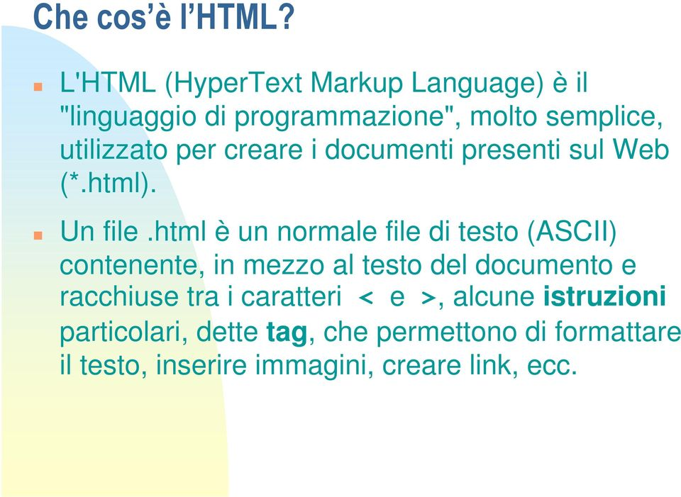 creare i documenti presenti sul Web (*.html). Un file.