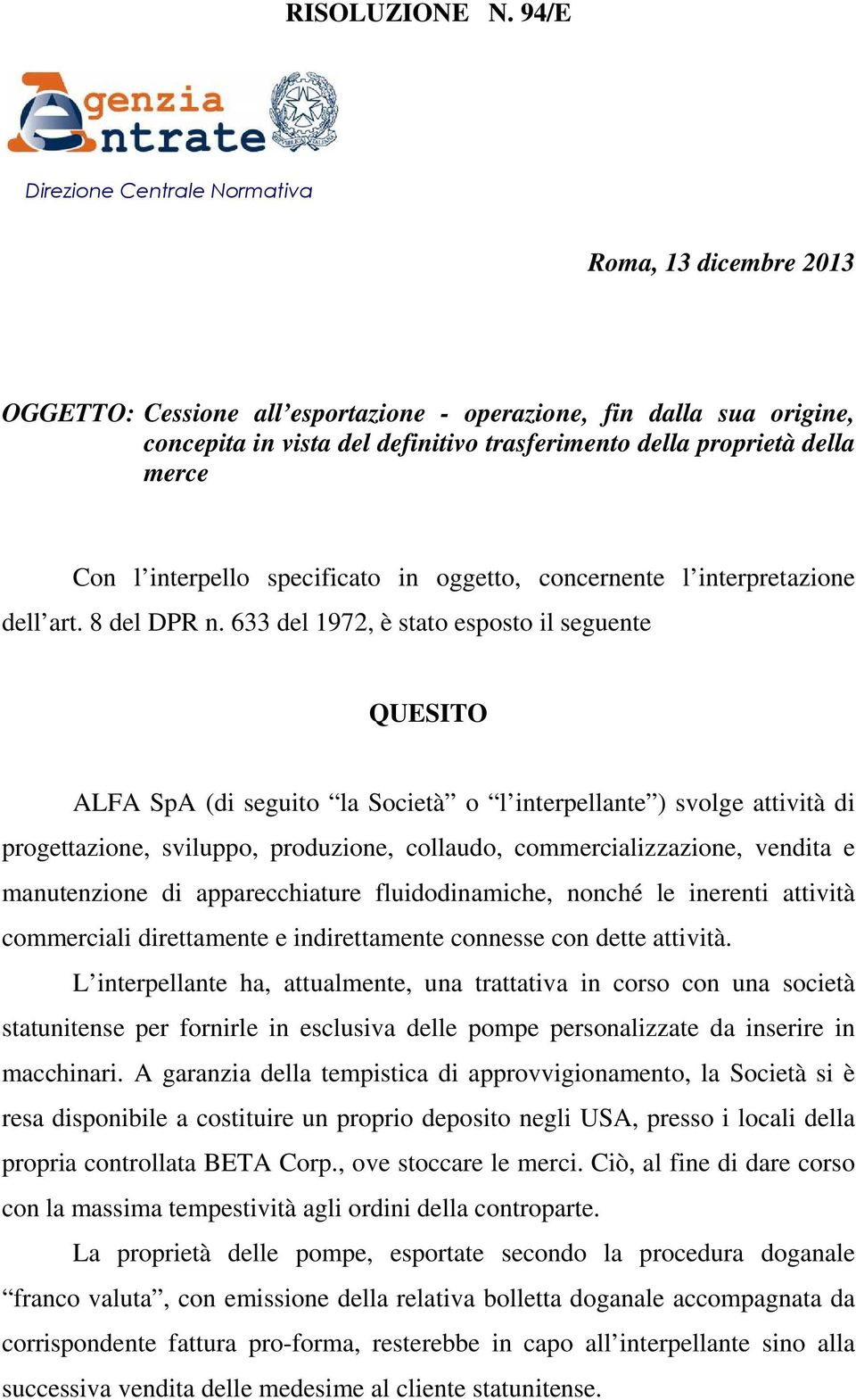 merce Con l interpello specificato in oggetto, concernente l interpretazione dell art. 8 del DPR n.