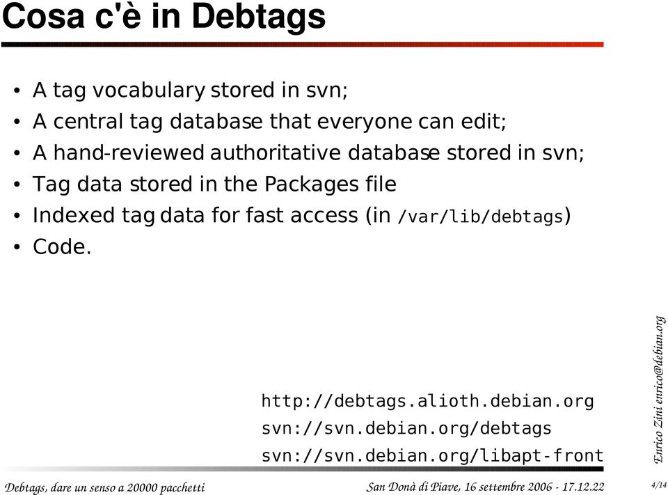 stored in the Packages file Indexed tag data for fast access (in /var/lib/debtags) Code.