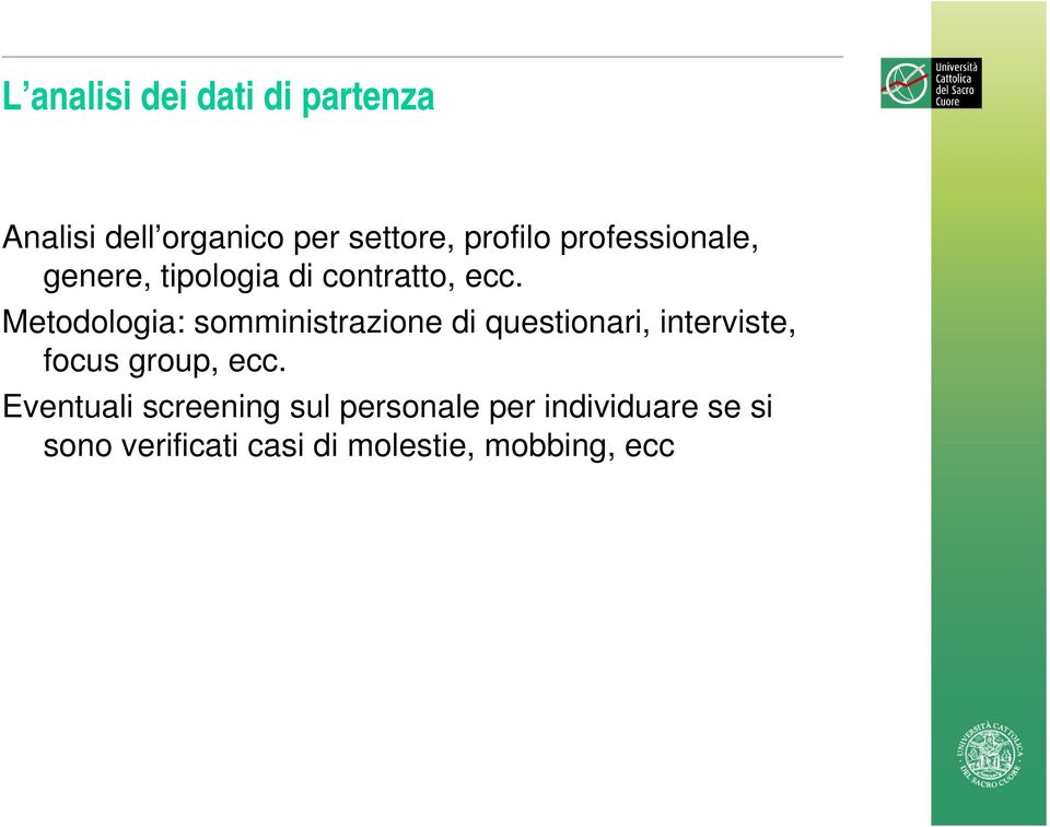 Metodologia: somministrazione di questionari, interviste, focus group, ecc.