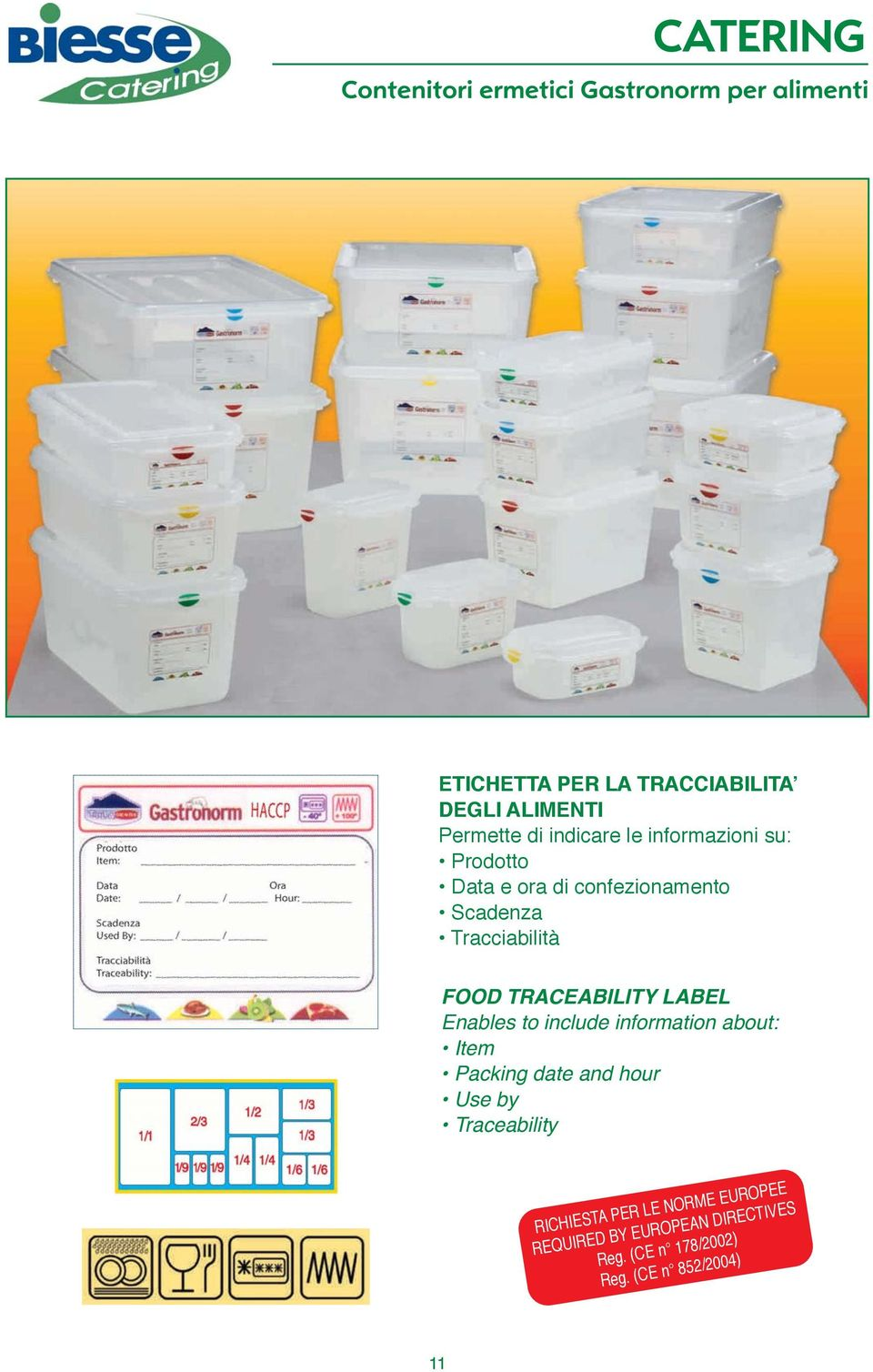 Enables to include information about: Item Packing date and hour Use by Traceability