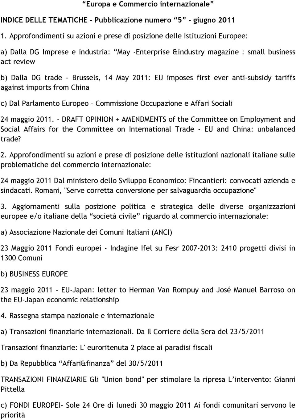 14 May 2011: EU imposes first ever anti-subsidy tariffs against imports from China c) Dal Parlamento Europeo Commissione Occupazione e Affari Sociali 24 maggio 2011.