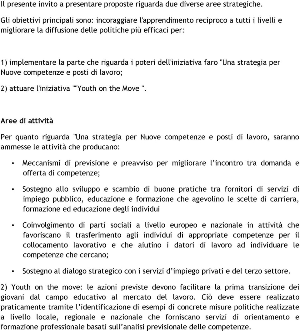 "dell'iniziativa faro ""Una strategia per Nuove competenze e posti di lavoro; 2) attuare l'iniziativa """"Youth on the Move ""."