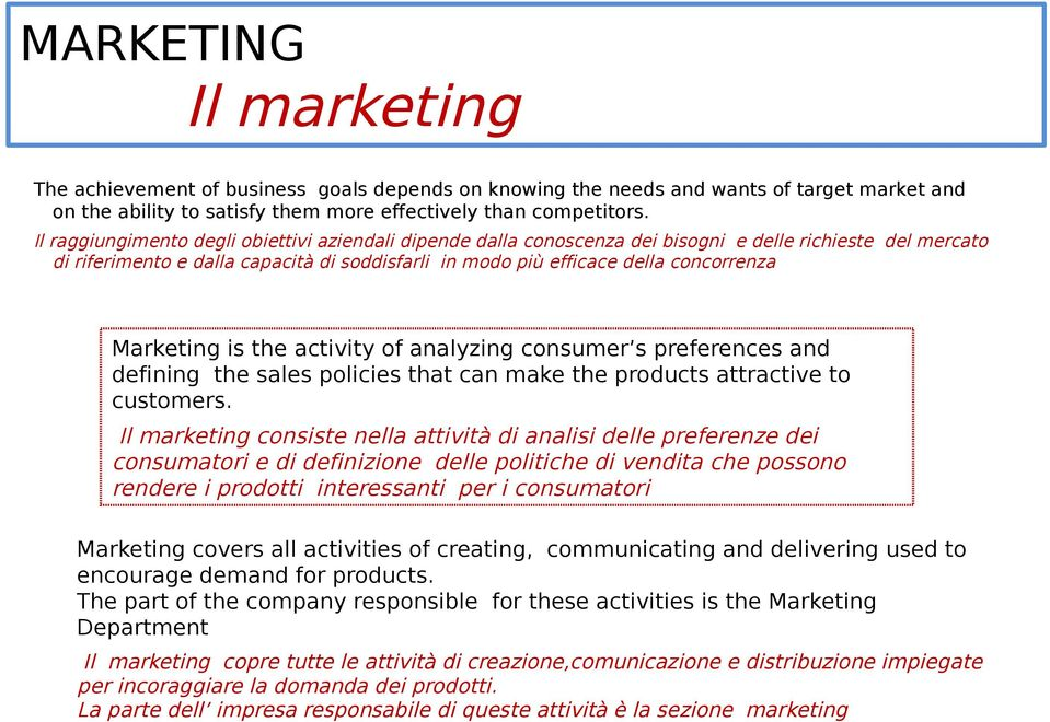 Marketing is the activity of analyzing consumer s preferences and defining the sales policies that can make the products attractive to customers.