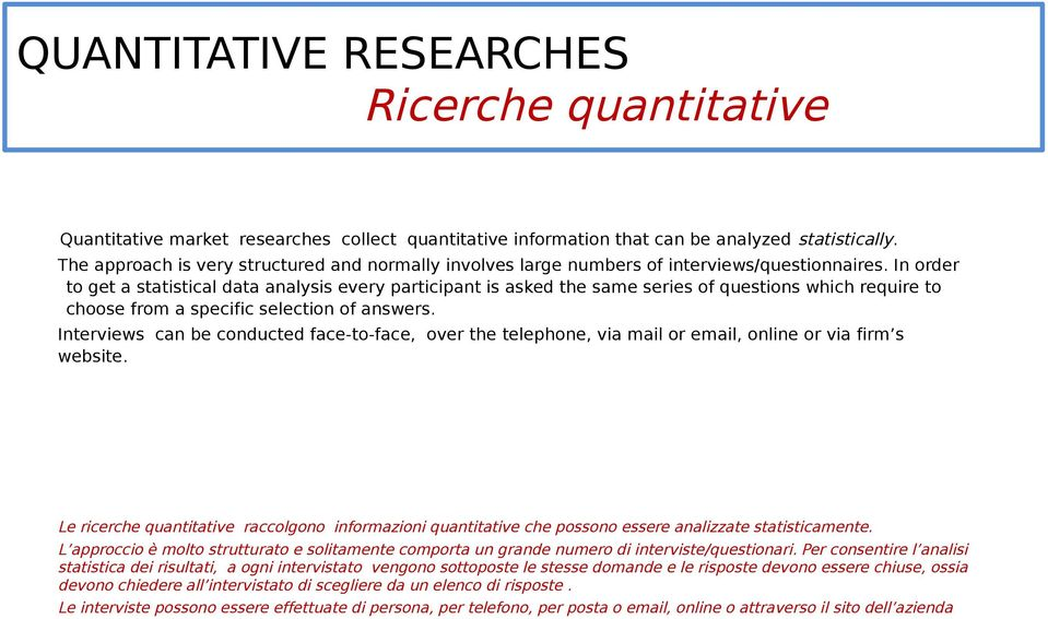 In order to get a statistical data analysis every participant is asked the same series of questions which require to choose from a specific selection of answers.