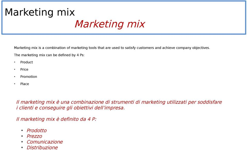 The marketing mix can be defined by 4 Ps: Product Price Promotion Place Il marketing mix è una combinazione