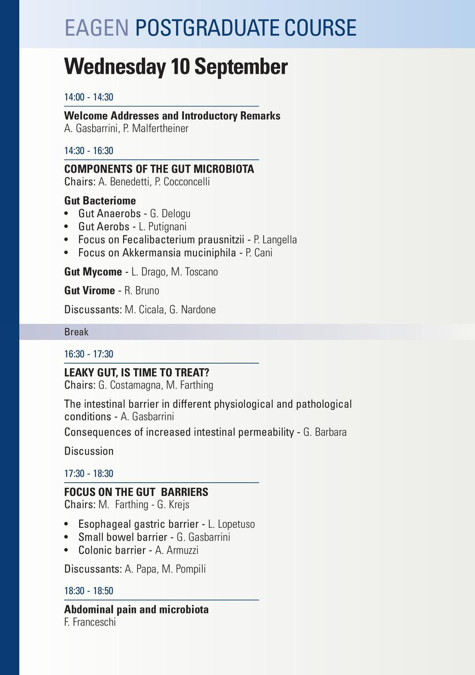 Cani Gut Mycome - L. Drago, M. Toscano Gut Virome - R. Bruno Discussants: M. Cicala, G. Nardone Break 16:30-17:30 LEAKY GUT, IS TIME TO TREAT? Chairs: G. Costamagna, M.
