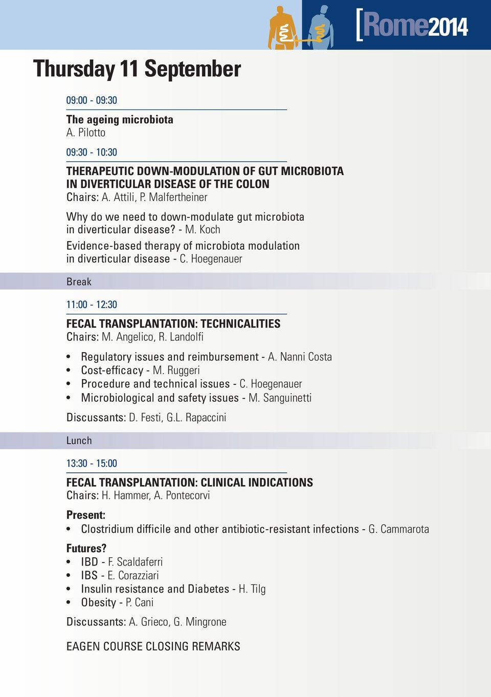 Hoegenauer Break 11:00-12:30 FECAL TRANSPLANTATION: TECHNICALITIES Chairs: M. Angelico, R. Landolfi Regulatory issues and reimbursement - A. Nanni Costa Cost-efficacy - M.