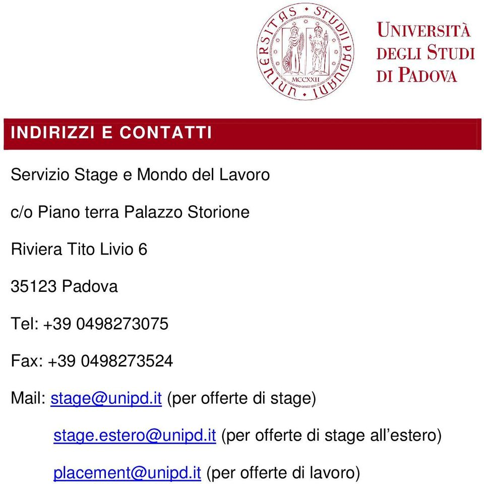 +39 0498273524 Mail: stage@unipd.it (per offerte di stage) stage.