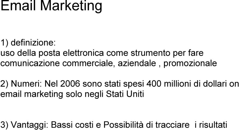2006 sono stati spesi 400 millioni di dollari on email marketing solo negli