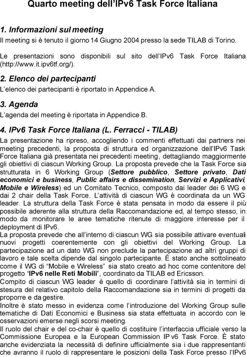 Agenda L agenda del meeting è riportata in Appendice B. 4. IPv6 Task Force Italiana (L.