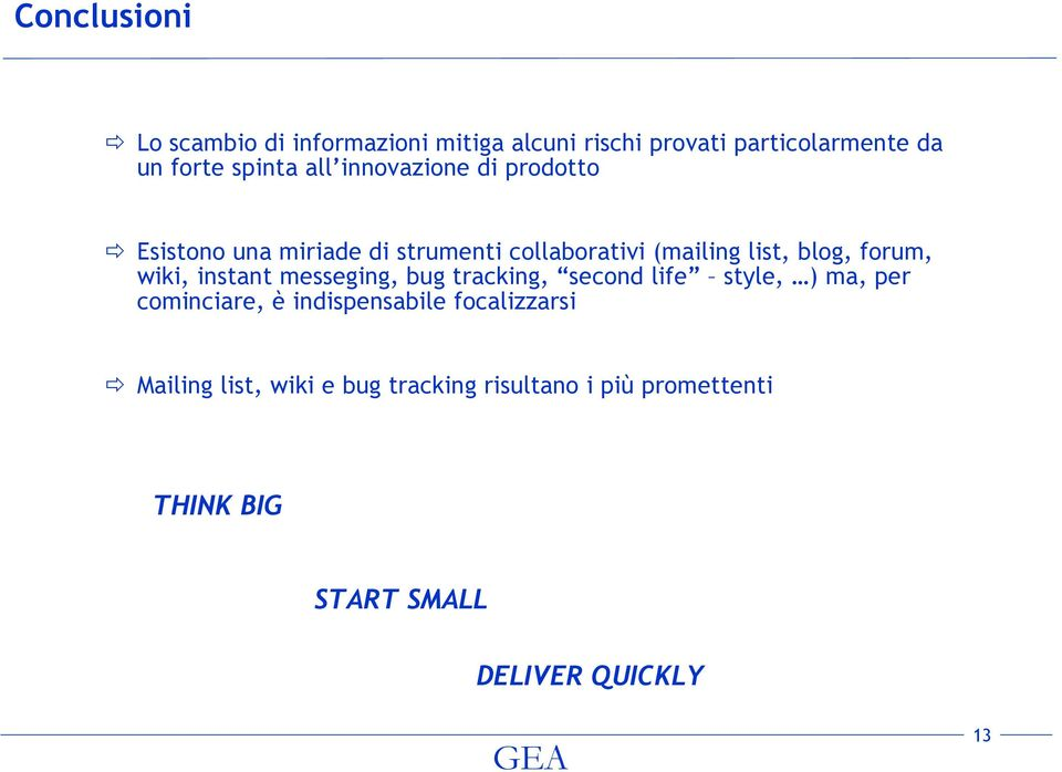 wiki, instant messeging, bug tracking, second life style, ) ma, per cominciare, è indispensabile