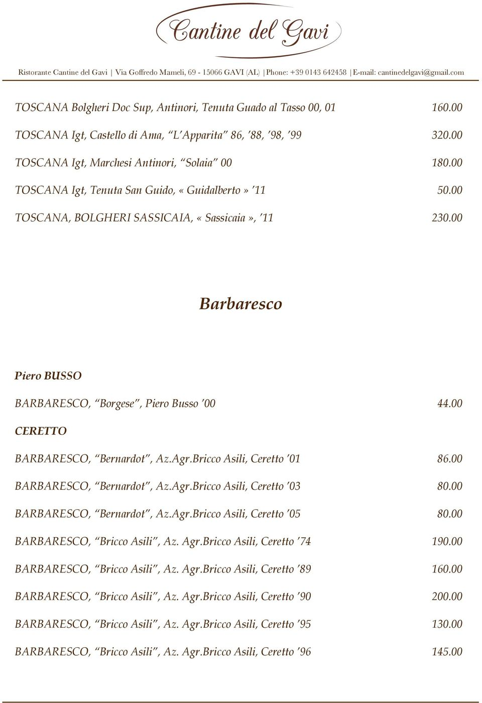 00 CERETTO BARBARESCO, Bernardot, Az.Agr.Bricco Asili, Ceretto 01 86.00 BARBARESCO, Bernardot, Az.Agr.Bricco Asili, Ceretto 03 80.00 BARBARESCO, Bernardot, Az.Agr.Bricco Asili, Ceretto 05 80.