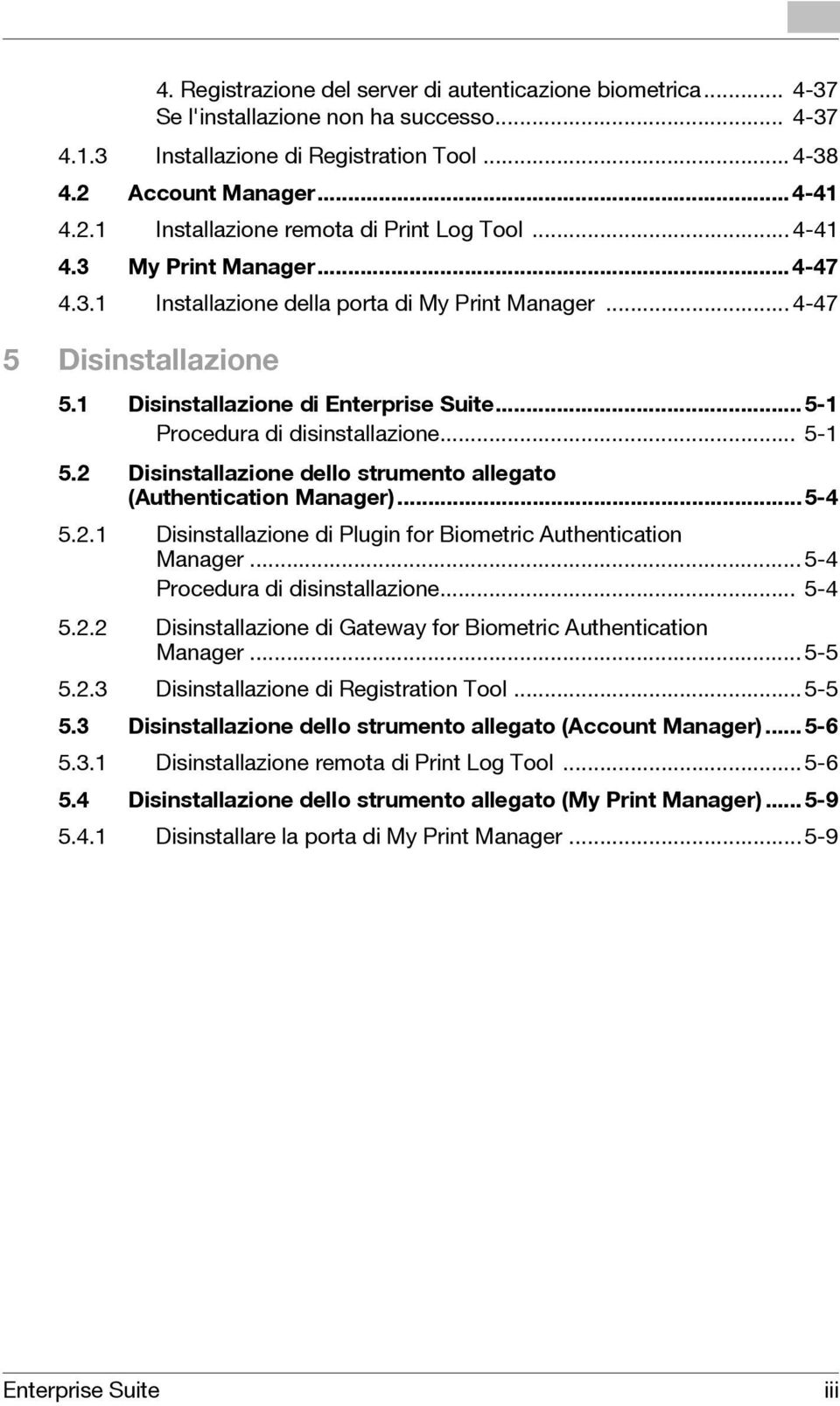 ..5-1 Procedura di disinstallazione... 5-1 5. Disinstallazione dello strumento allegato (Authentication Manager)...5-4 5..1 Disinstallazione di Plugin for Biometric Authentication Manager.