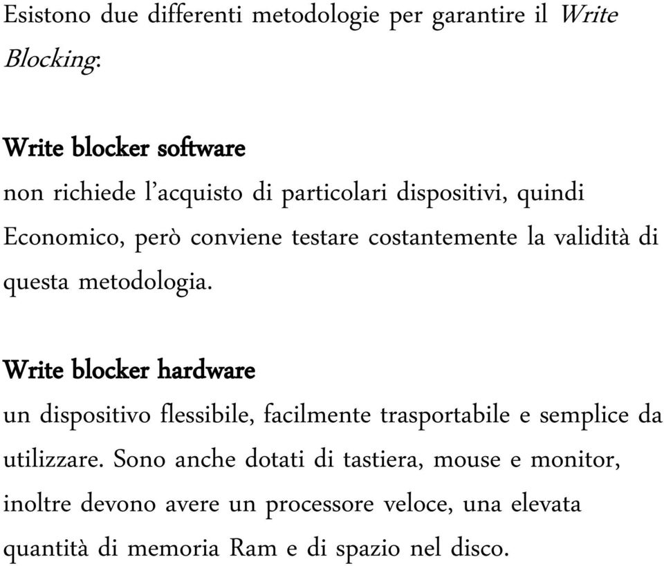 Write blocker hardware un dispositivo flessibile, facilmente trasportabile e semplice da utilizzare.