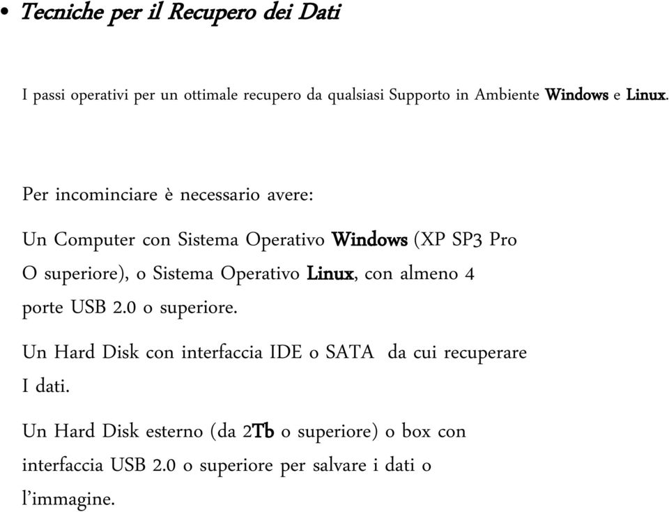 Per incominciare è necessario avere: Un Computer con Sistema Operativo Windows (XP SP3 Pro O superiore), o Sistema