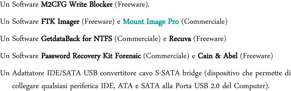 (Commerciale) e Recuva (Freeware) Un Software Password Recovery Kit Forensic (Commerciale) e Cain & Abel