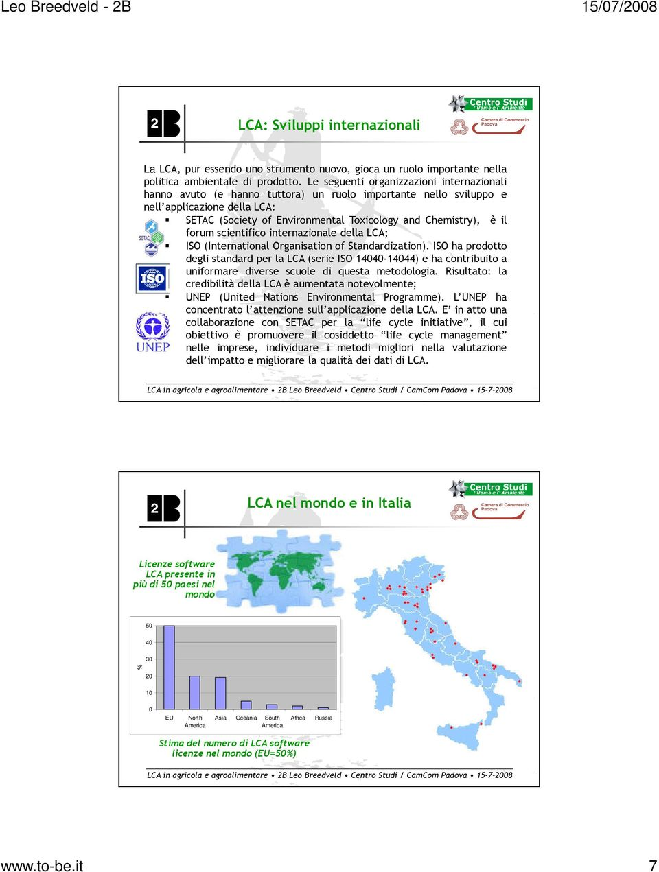 il forum scientifico internazionale della LCA; ISO (International Organisation of Standardization).
