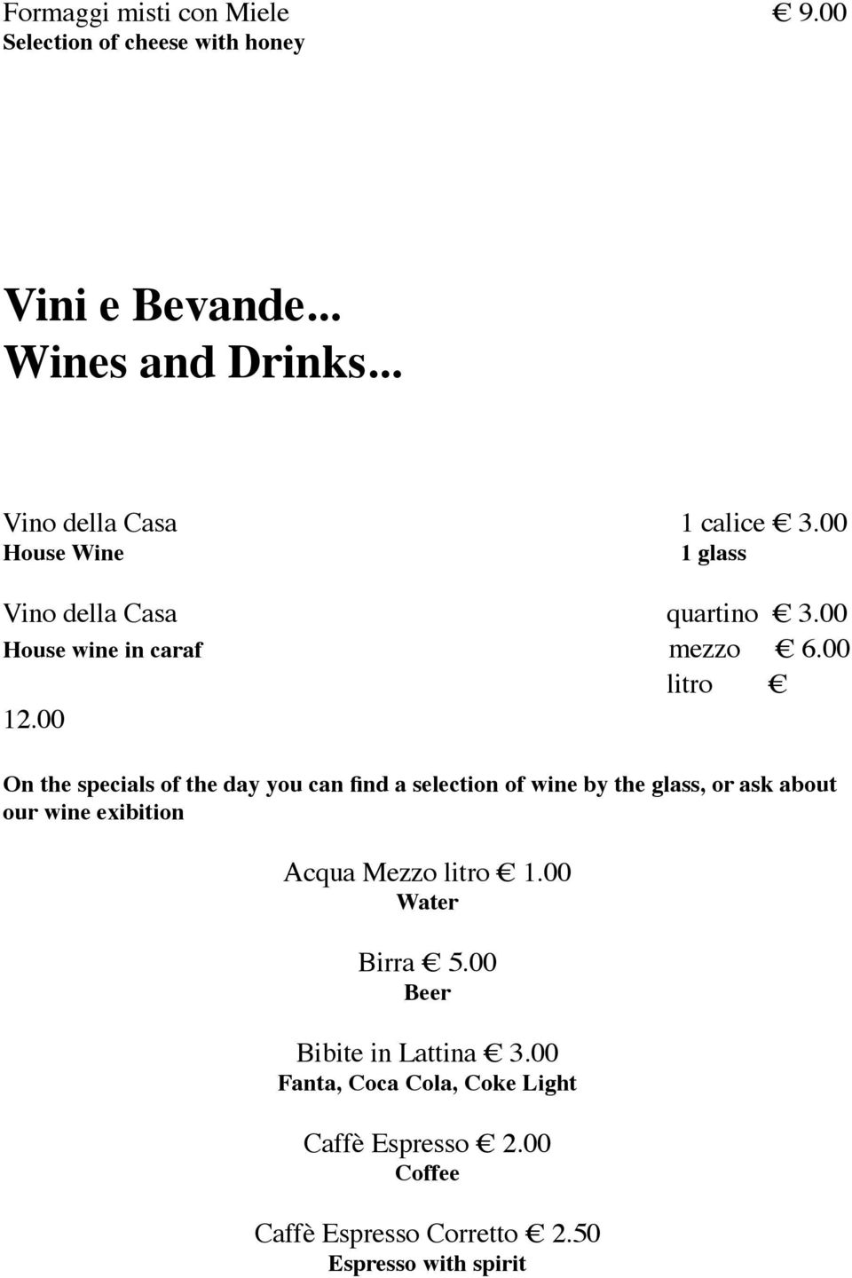 00 On the specials of the day you can find a selection of wine by the glass, or ask about our wine exibition Acqua Mezzo