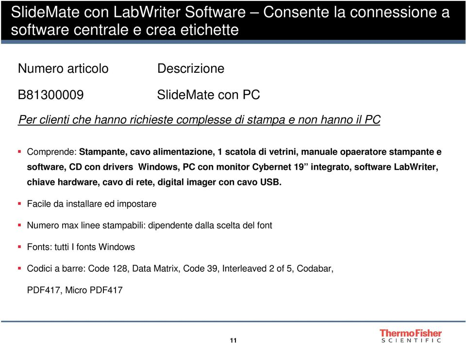 Windows, PC con monitor Cybernet 19 integrato, software LabWriter, chiave hardware, cavo di rete, digital imager con cavo USB.