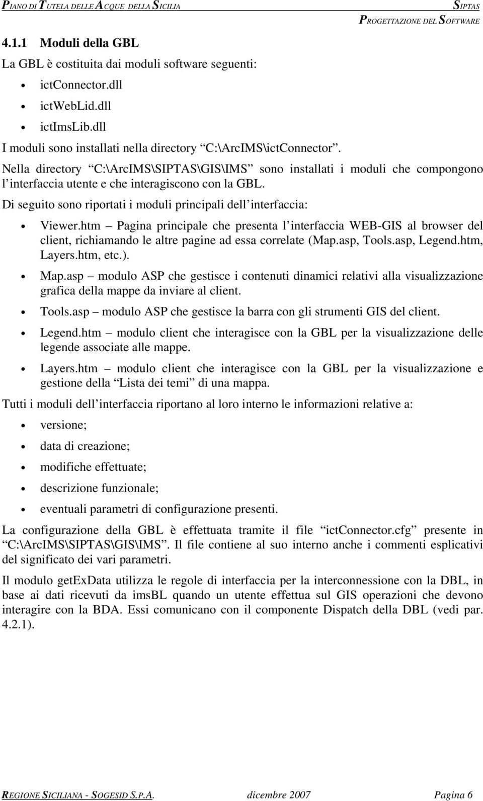 htm Pagina principale che presenta l interfaccia WEB-GIS al browser del client, richiamando le altre pagine ad essa correlate (Map.asp, Tools.asp, Legend.htm, Layers.htm, etc.). Map.