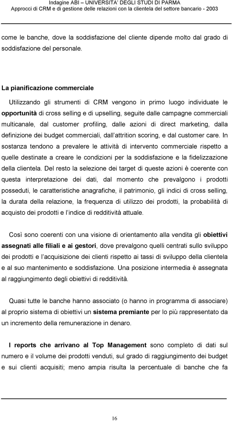 customer profiling, dalle azioni di direct marketing, dalla definizione dei budget commerciali, dall attrition scoring, e dal customer care.