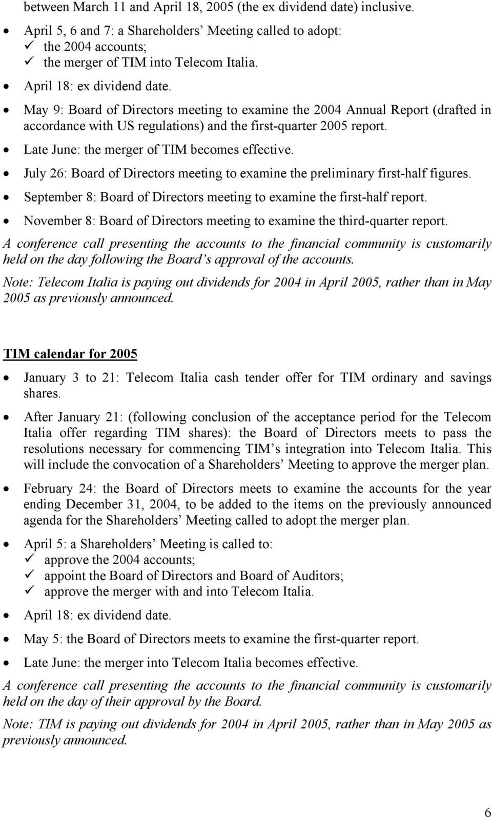 Late June: the merger of TIM becomes effective. July 26: Board of Directors meeting to examine the preliminary first-half figures.