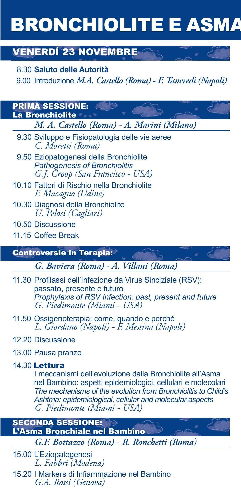 10 Fattori di Rischio nella Bronchiolite F. Macagno (Udine) 10.30 Diagnosi della Bronchiolite U. Pelosi (Cagliari) 10.50 Discussione 11.15 Coffee Break Controversie in Terapia: G. Baviera (Roma) - A.