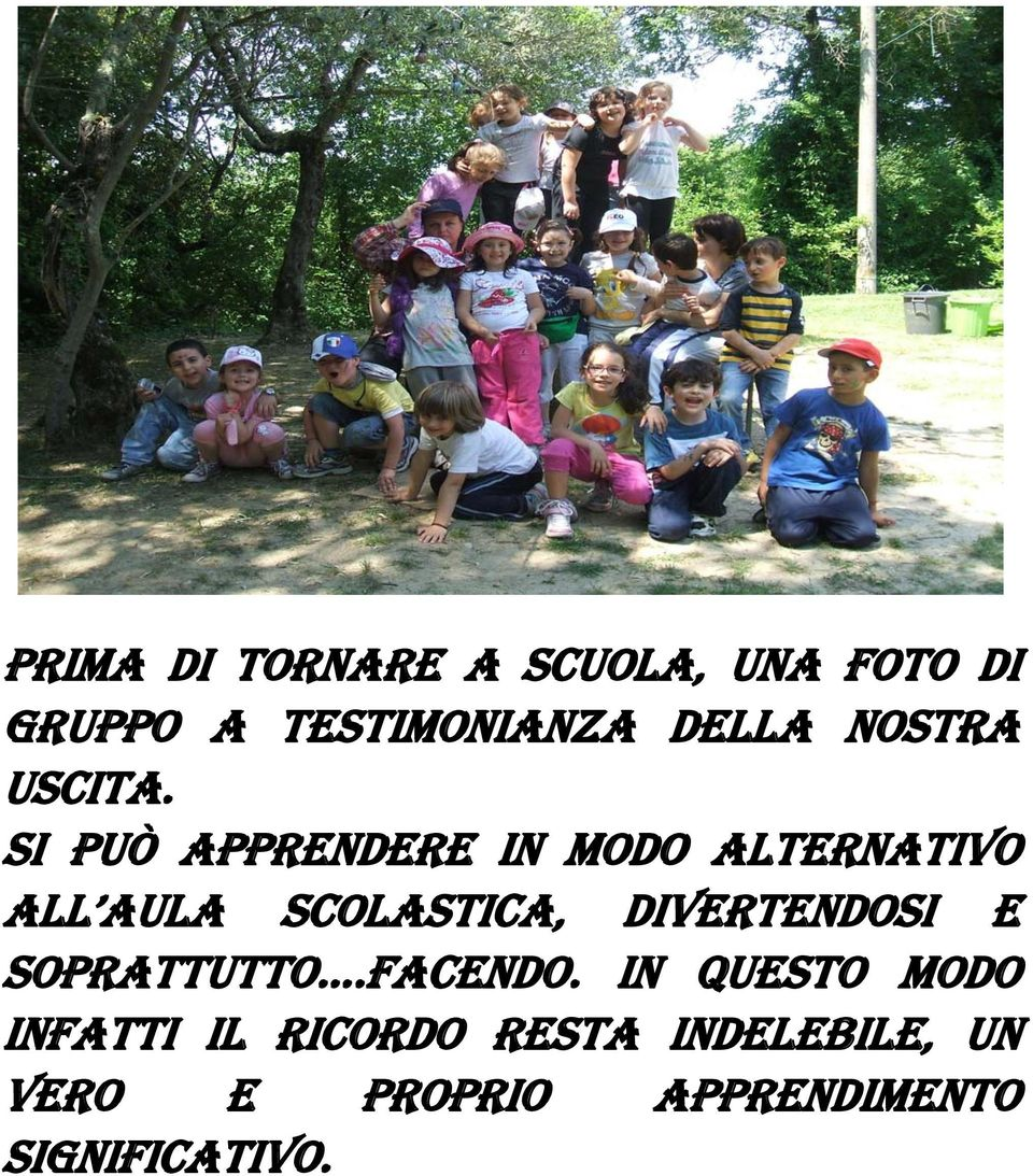 SI PUÒ APPRENDERE IN MODO ALTERNATIVO ALL AULA SCOLASTICA,