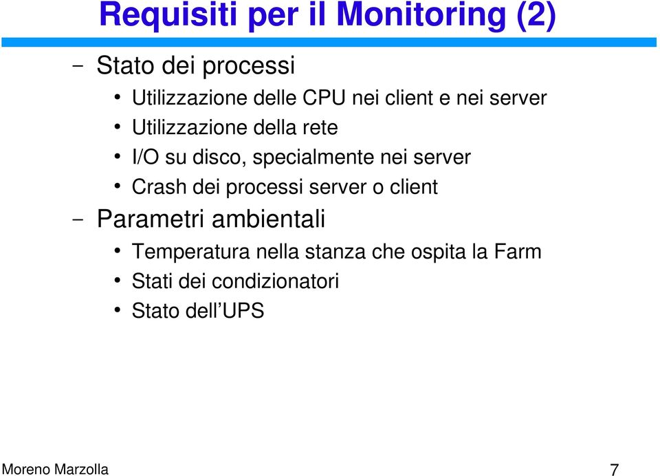 server Crash dei processi server o client Parametri ambientali Temperatura
