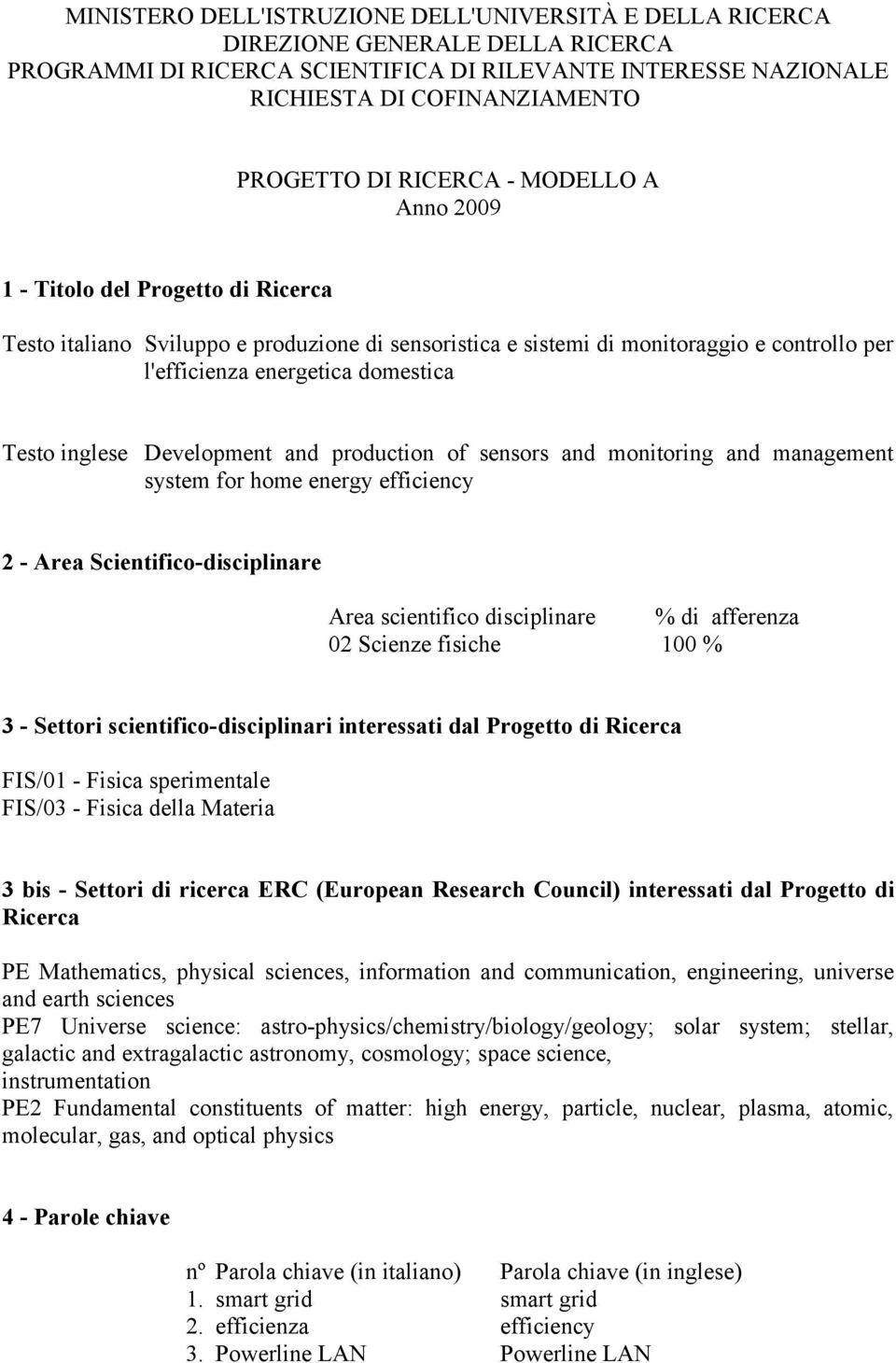 inglese Development and production of sensors and monitoring and management system for home energy efficiency 2 - Area Scientifico-disciplinare Area scientifico disciplinare % di afferenza 02 Scienze
