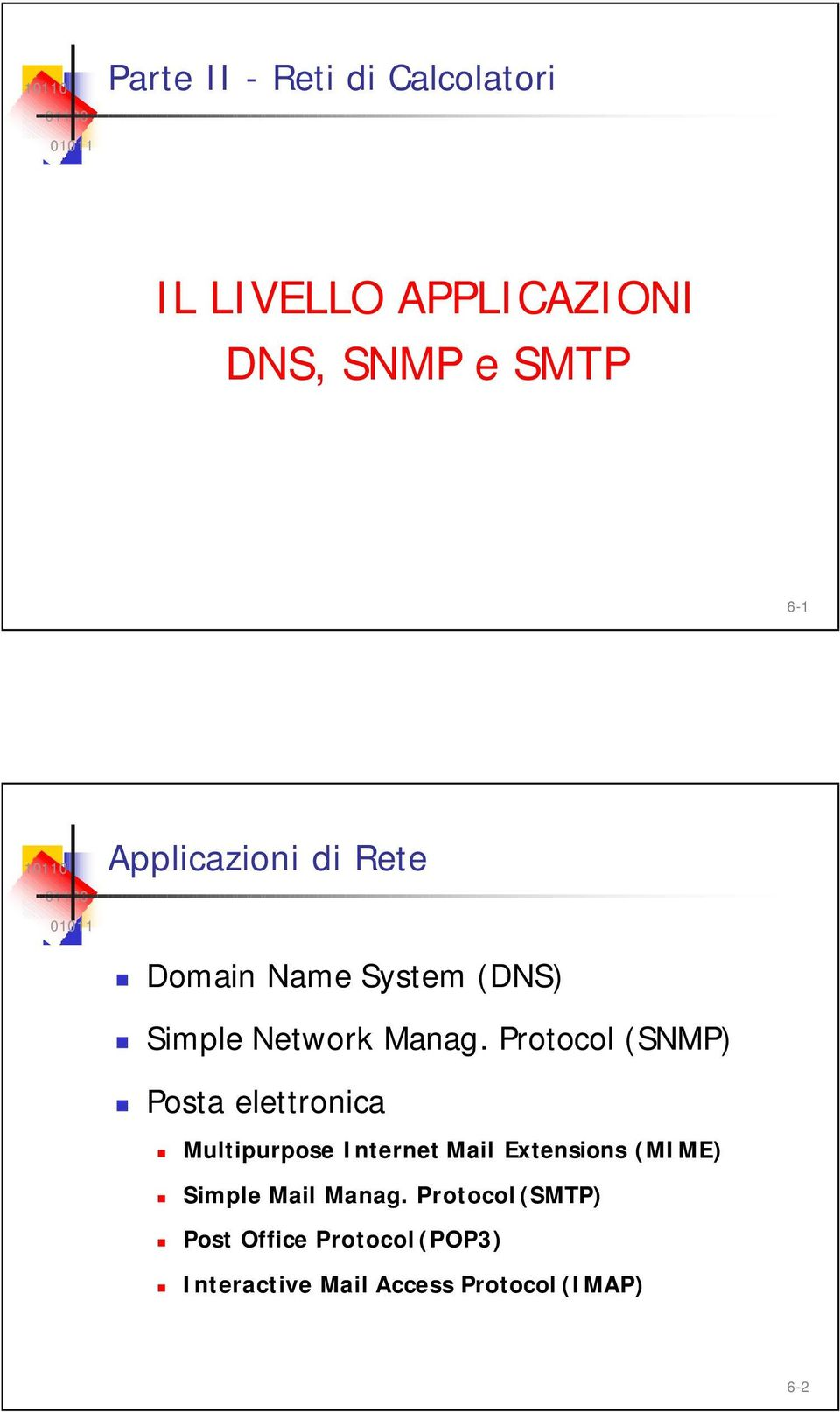 Protocol (SNMP) Posta elettronica Multipurpose Internet Mail Extensions (MIME)