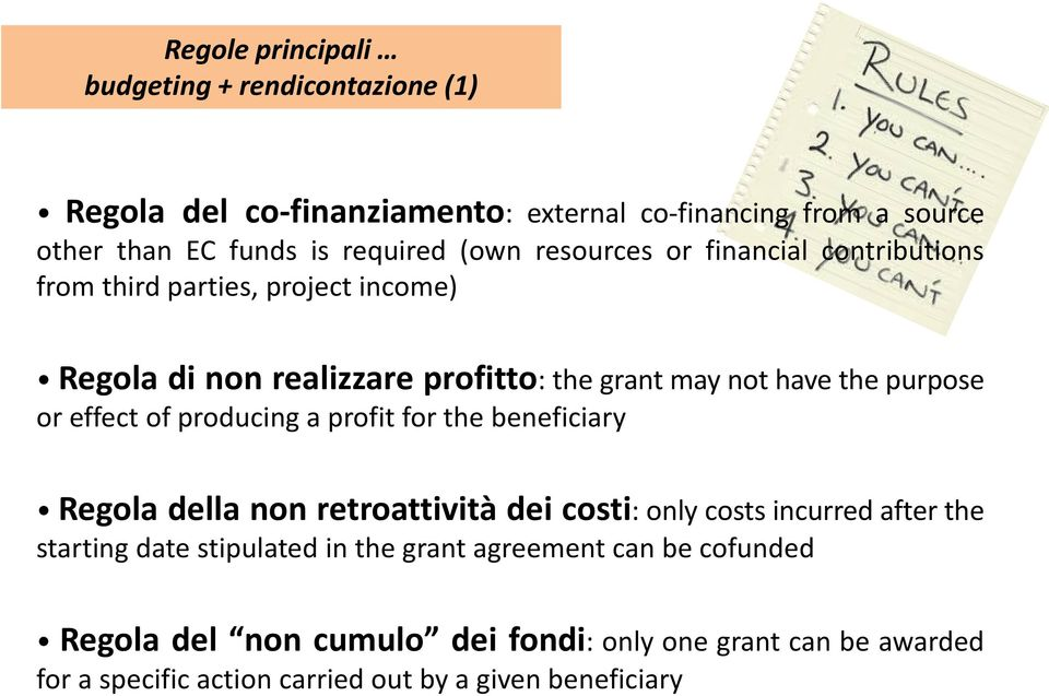 effect of producing a profit for the beneficiary Regola della non retroattività dei costi: only costs incurred after the starting date stipulated in