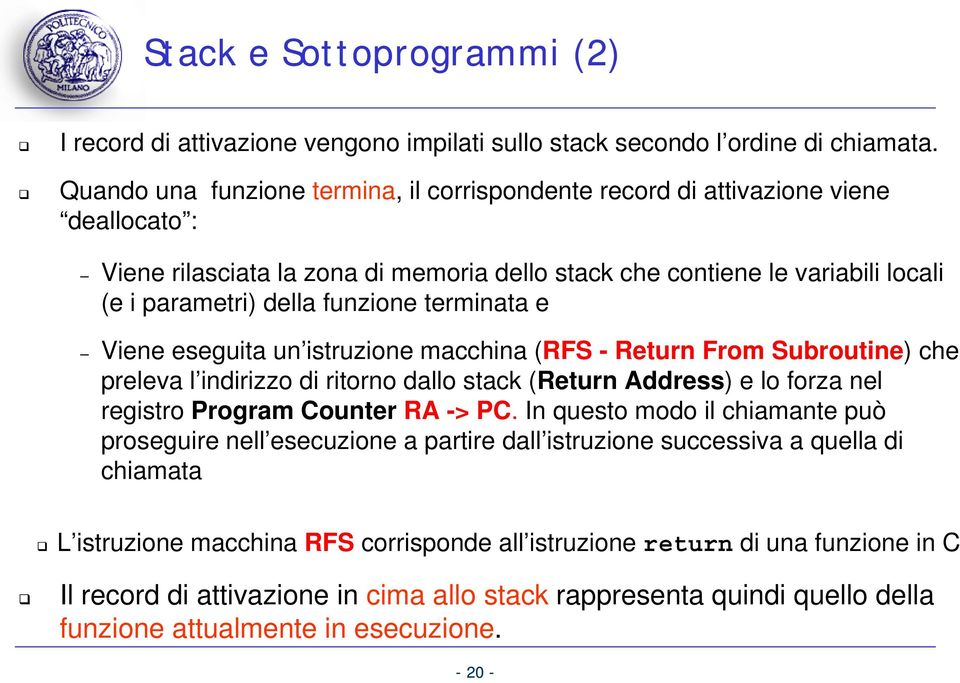terminata e Viene eseguita un istruzione macchina (RFS Return From Subroutine) che preleva l indirizzo di ritorno dallo stack (Return Address) e lo forza nel registro Program Counter RA > PC.