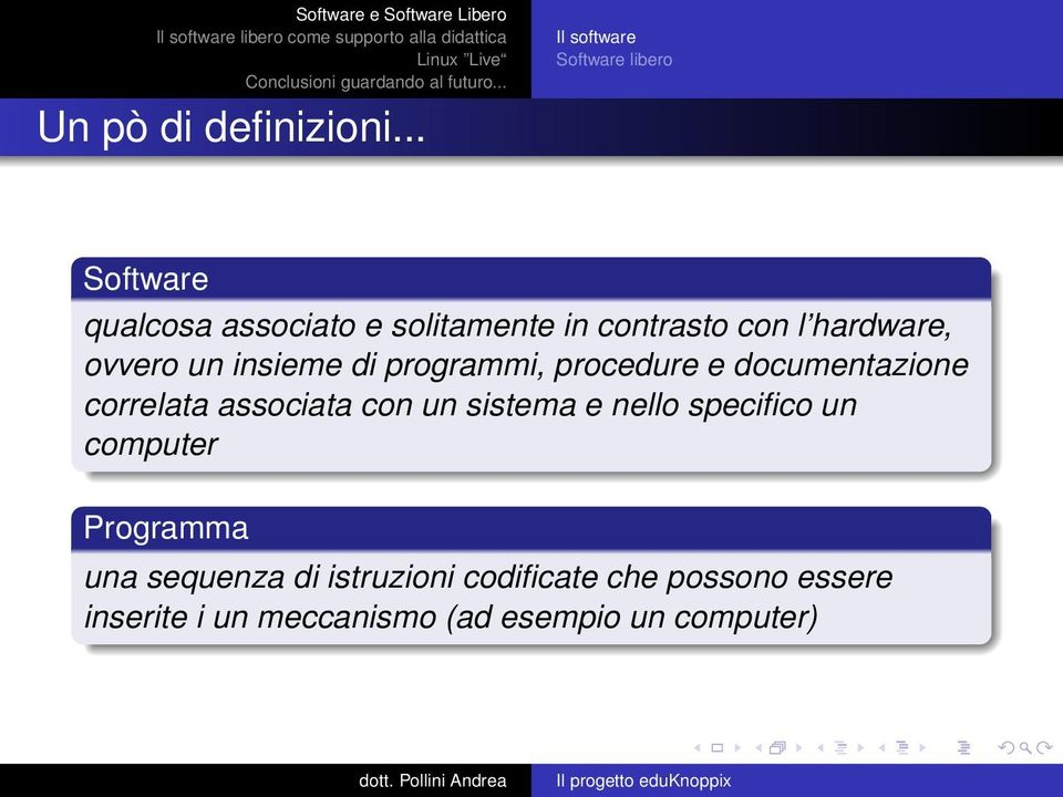 l hardware, ovvero un insieme di programmi, procedure e documentazione correlata associata