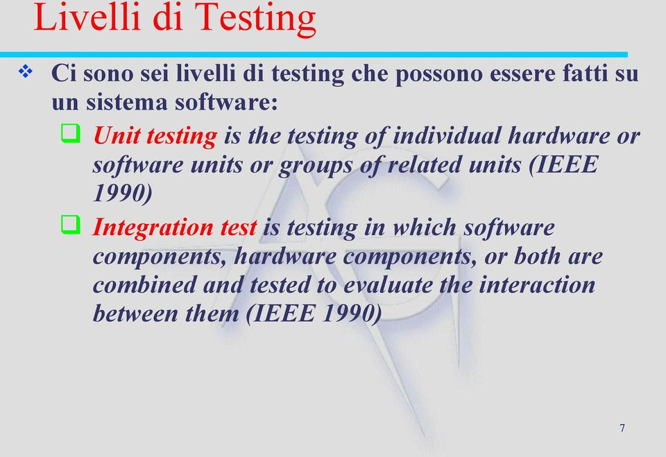 related units (IEEE 1990) Integration test is testing in which software components, hardware