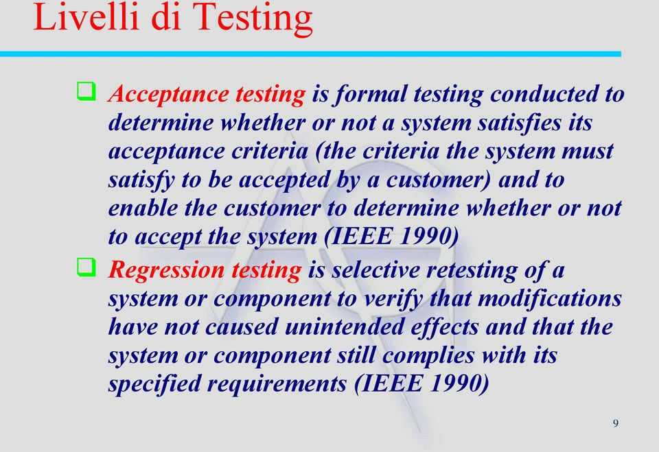 not to accept the system (IEEE 1990) Regression testing is selective retesting of a system or component to verify that