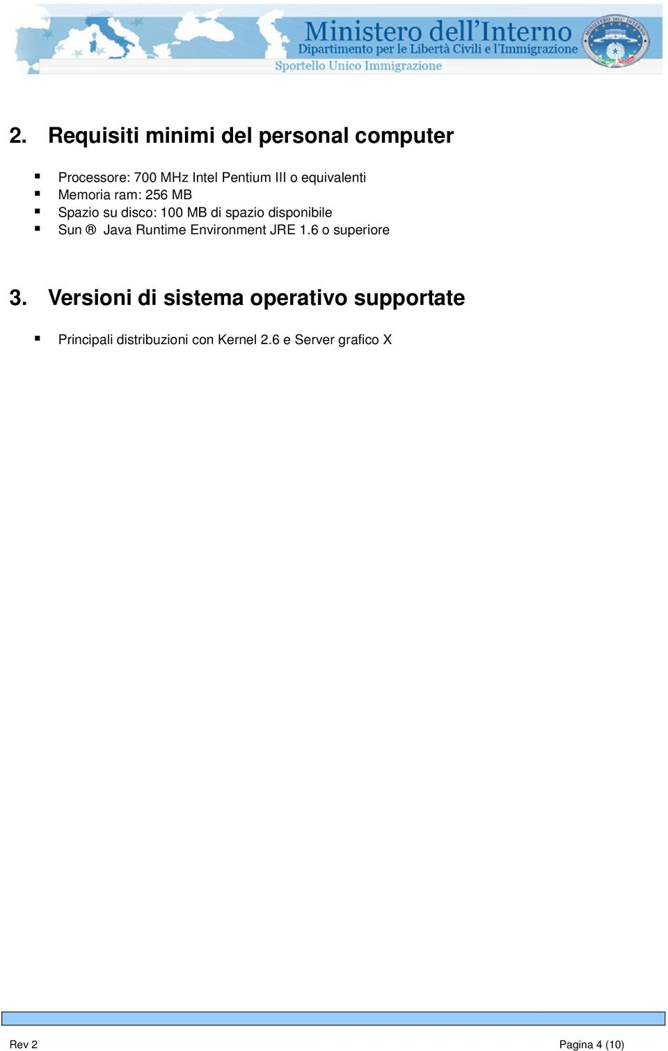 Java Runtime Environment JRE 1.6 o superiore 3.