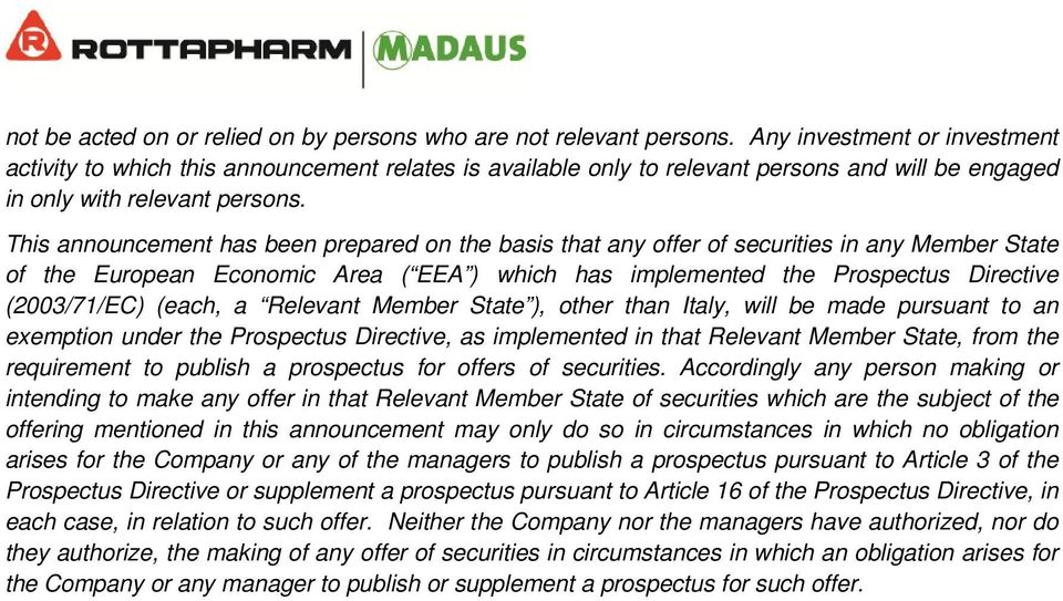 This announcement has been prepared on the basis that any offer of securities in any Member State of the European Economic Area ( EEA ) which has implemented the Prospectus Directive (2003/71/EC)