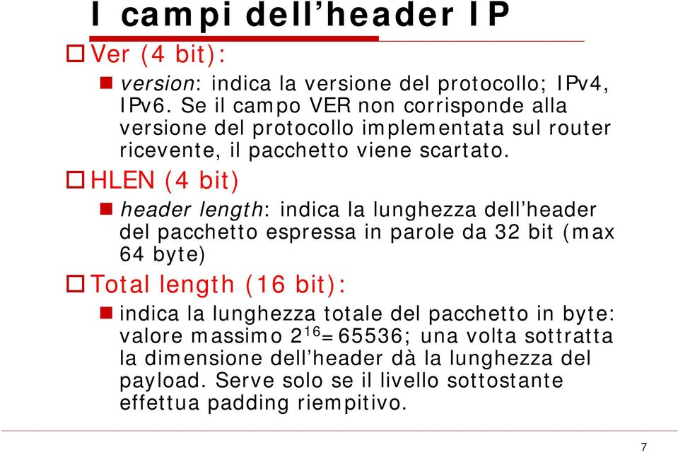 HLEN (4 bit) header length: indica la lunghezza dell header del pacchetto espressa in parole da 32 bit (max 64 byte) Total length (16 bit):